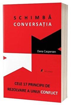 Schimba conversatia. Cele 17 principii de rezolvare a unui conflict - Carte/Dana Caspersen imagine