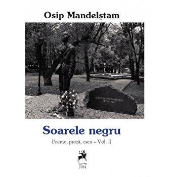 Imagine Soarele Negru- Poeme, Proza, Eseu- Vol Ii - - osip Mandelstan