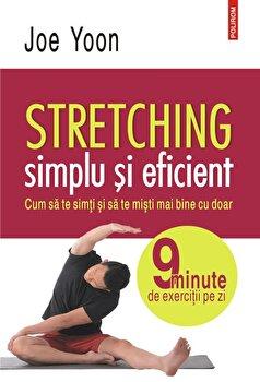 Stretching simplu si eficient. Cum sa te simti si sa te misti mai bine cu doar 9 minute de exercitii pe zi/Joe Yoon imagine elefant.ro 2021-2022
