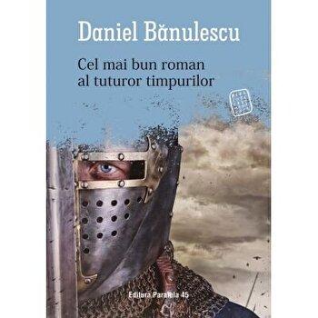 Cel mai bun roman al tuturor timpurilor/Daniel Banulescu imagine