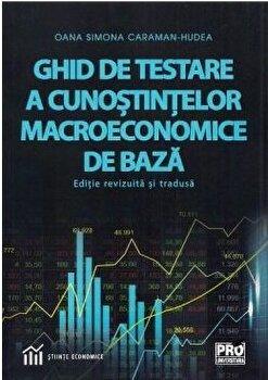 Ghid de testare a cunostintelor macroeconomice de baza editie revizuita si tradusa/Simona Hudea imagine elefant.ro 2021-2022