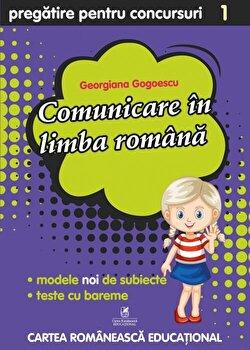Culegere pregatire pentru concursuri - Comunicare in Limba Romana, Clasa I/Georgiana Gogoescu
