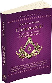 Constructorii - O cercetare a istoriei si filosofiei Masoneriei-Joseph Fort Newton imagine