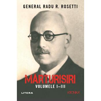Marturisiri. Volumele I-III/Radu R. Rosetti