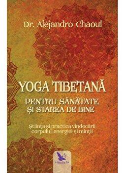 Yoga tibetana pentru sanatate si starea de bine/Alejandro Chaoul imagine elefant.ro 2021-2022