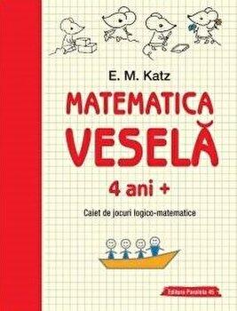 Matematica vesela. Caiet de jocuri logico-matematice. 4 ani/E. M. Katz