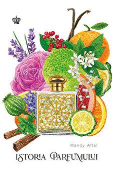 Istoria parfumului (Ed.2)/Mandy Aftle imagine elefant.ro