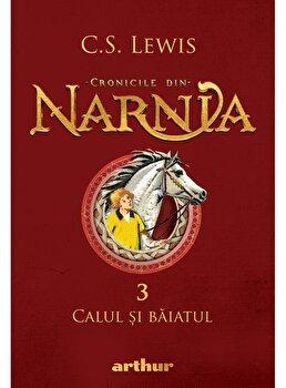 Cronicile din Narnia 3 - Calul si baiatul/C.S. Lewis