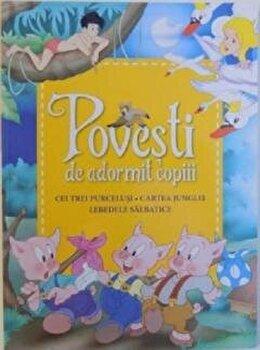 Povesti de adormit copiii. Cei trei purcelusi, Cartea junglei, Lebedele salbatice/***