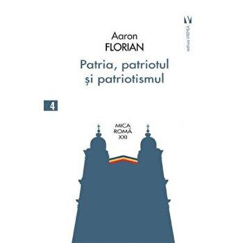 Patria, patriotul si patriotismul/Aaron Florian imagine