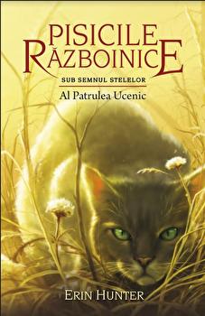 Pisicile Razboinice - Puterea celor trei. Cartea a XIX-a: Al Patrulea Ucenic/Erin Hunter imagine elefant.ro 2021-2022