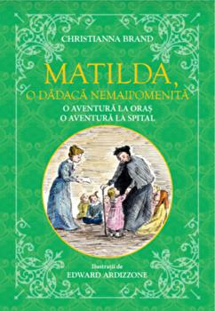 Matilda, o dadaca nemaipomenita. O aventura la oras, o aventura la spital/Christianna Brand