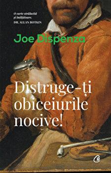 Distruge-ti obiceiurile nocive/Joe Dispenza imagine elefant.ro 2021-2022