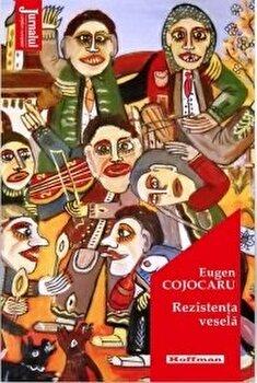 Rezistenta vesela/Eugen Cojocaru poza cate