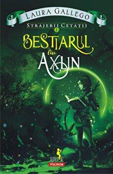 Strajerii cetatii. Vol. I - Bestiarul lui Axlin/Laura Gallego