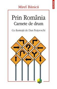 Prin Romania. Carnete de drum-Mirel Banica imagine