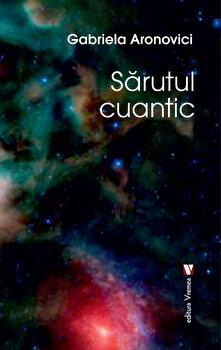 Sarutul cuantic/Gabriela Aronovici imagine