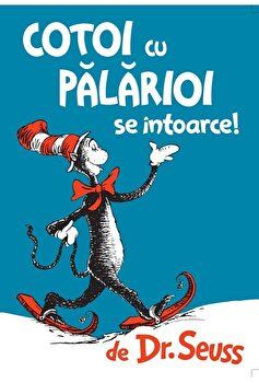 Cotoi cu palarioi se intoarce!/Dr. Seuss
