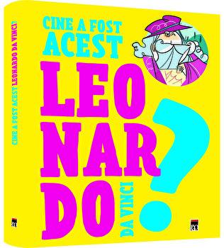 Cine a fost acest...Leonardo da Vinci?/Franco Cosimo Panini imagine elefant.ro