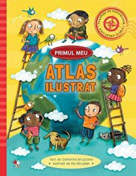 Primul meu atlas ilustrat/Catherine Bruzzone