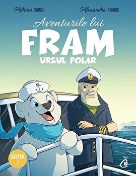Aventurile lui Fram, ursul polar. Cartea I , editia a II-a/Adrian Barbu, Alexandra Abagiu