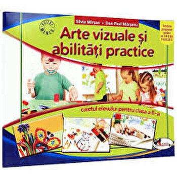 Arte vizuale si abilitati practice. Caietul elevului pentru clasa a II-a. Ed.2016/Silvia Mirsan, Dan-Paul Marsanu