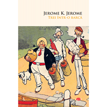 Trei intr-o barca/Jerome K. Jerome imagine