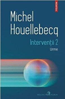 Interventii 2. Urme/Michel Houellebecq poza cate