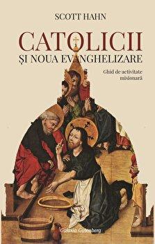 Catolicii si noua evanghelizare. Ghid de activitate misionara/Scott Hahn poza cate