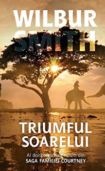 Imagine Triumful Soarelui (vol - 12 Din Saga Familiei Courtney) - wilbur Smith
