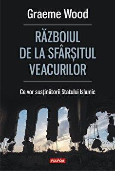 Razboiul de la sfarsitul veacurilor. Ce vor sustinatorii Statului Islamic/Graeme Wood imagine