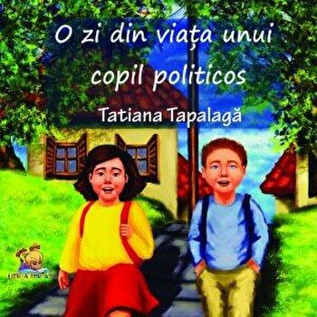O zi din viata unui copil politicos/Tatiana Tapalaga