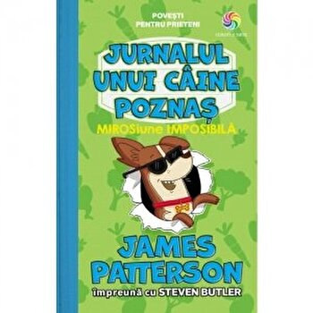 Jurnalul unui caine poznas vol. 3. Mirosiune imposibila/James Patterson, Steven Butler