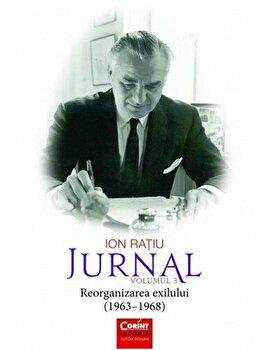 Ion Ratiu. Jurnal. Volumul 3. Reorganizarea exilului (1963 - 1968)/Ion Ratiu