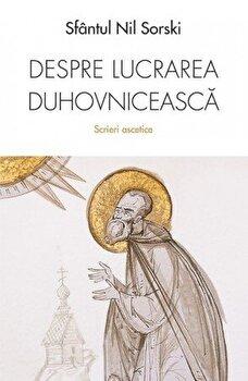 Despre lucrarea duhovniceasca. Scrieri ascetice/Sf. Nil Sorski