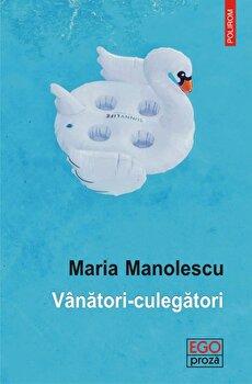 Vanatori-culegatori/Maria Manolescu imagine