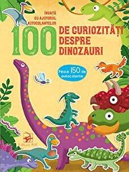 Imagine 100 De Curiozitati Despre Dinozauri - Invata Cu Ajutorul Autocolantelor - ***