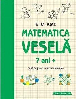Matematica vesela. Caiet de jocuri logico-matematice. 7 ani/E. M. Katz