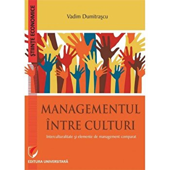 Managementul Intre Culturi. Interculturalitate Si Elemente De Management Comparat/Vadim Dumitrascu imagine elefant.ro 2021-2022