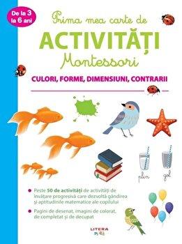 Prima mea carte de activitati Montessori. Culori, forme, dimensiuni, contrarii. 3-6 ani/***