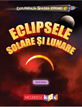 Exploreaza spatiul cosmic - Eclipsele solare si lunare/Ruth Owen imagine elefant.ro