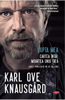 Imagine Lupta Mea - Cartea Intai - Moartea Unui Tata - karl Ove Knausgard