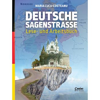 DEUTSCHE SAGENSTRASSE LESE- UND ARBEITSBUCH/Maria Cucu-Costeanu