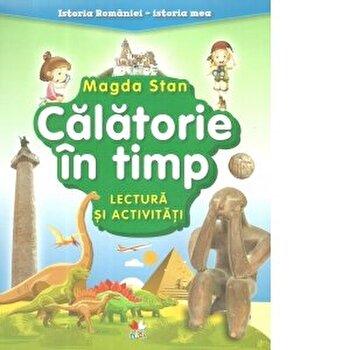 Istoria Romaniei-istoria mea. Calatorie in timp. Lectura si activitati/Magda Stan