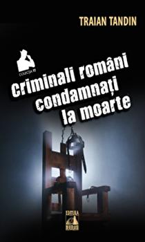 Criminali romani condamnati la moarte/Traian Tandin imagine elefant 2021