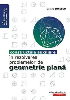 Constructiile auxiliare in rezolvarea problemelor de geometrie plana/Sorana Ionescu