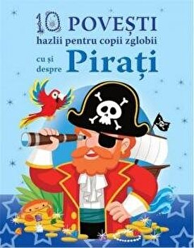 10 povesti hazlii pentru copii cu si despre pirati/Claire Bertholet