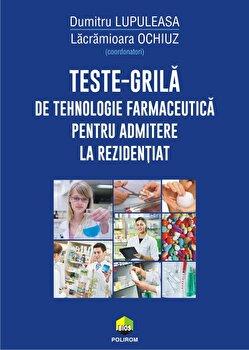 Teste-grila de tehnologie farmaceutica pentru admitere la rezidentiat/Dumitru Lupuleasa, Lacramioara Ochiuz imagine