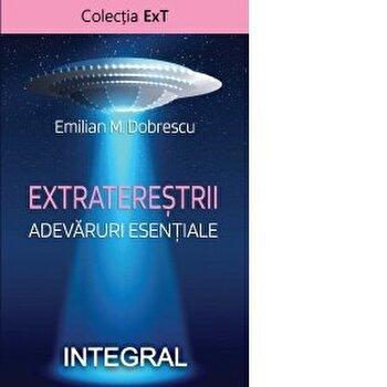 Extraterestrii. Adevaruri esentiale/Emilian M. Dobrescu imagine elefant.ro 2021-2022