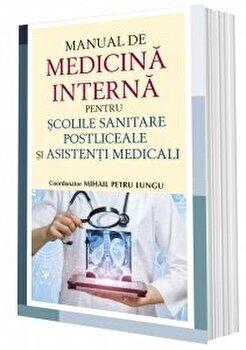 Manual de Medicina Interna pentru scolile sanitare postliceale si asistenti medicali/Dr. Mihail Petru Lungu imagine elefant.ro